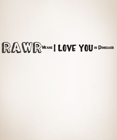 "Vinyl Wall Decal Sticker RAWR means ""I love you"" in Dinosaur Quote #880"