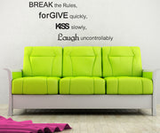 Break the Rules, Forgive Quickly, Kiss Slowly, Laugh Uncontrollably Wall Decal Quote #GFoster179