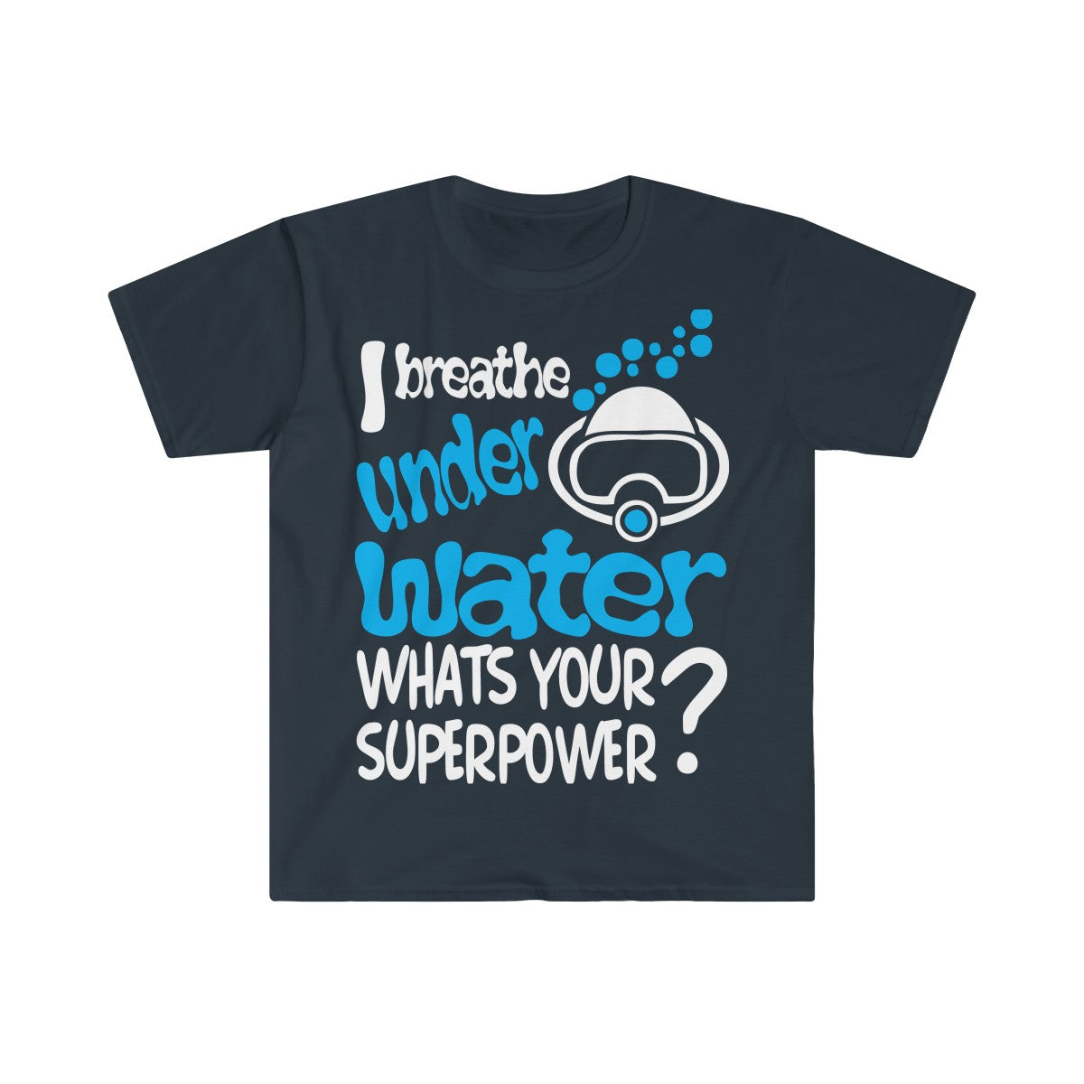 I Breathe Underwater, Whats Your Superpower Dive T-Shirt