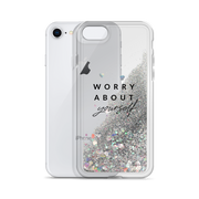 Worry About Yourself Liquid Glitter iPhone Case