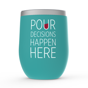 Pour Decisions Happen Here Stemless Wine Tumbler Teal