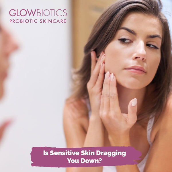 Is Sensitive Skin Dragging You Down?