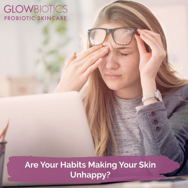Are Your Habits Making Your Skin Unhappy?