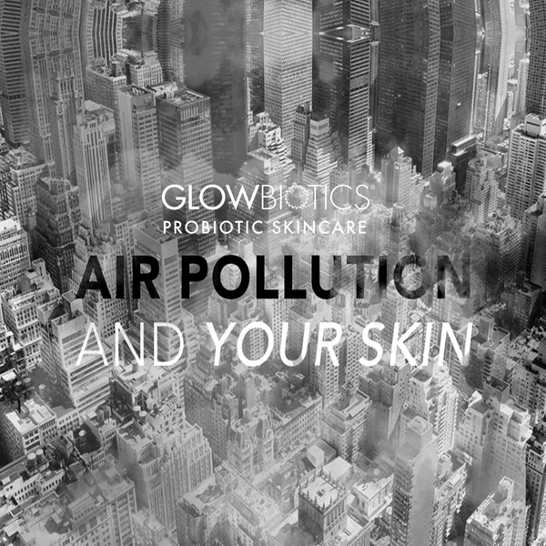 POLLUTION & YOUR SKIN