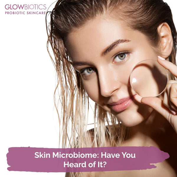 Skin Microbiome: Have You Heard of It?