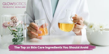 The Top 10 Skin Care Ingredients You Should Avoid