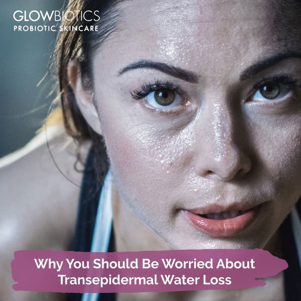 Why You Should Be Worried About Transepidermal Water Loss