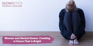 Women and Mental Illness: Creating a Future That Is Bright