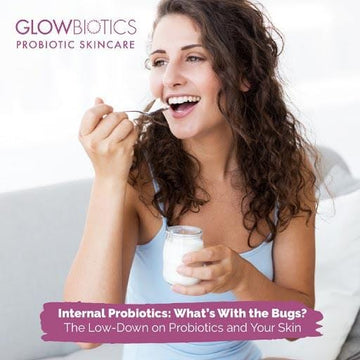 Internal Probiotics: What's With the Bugs? The Low-Down on Probiotics and Your Skin