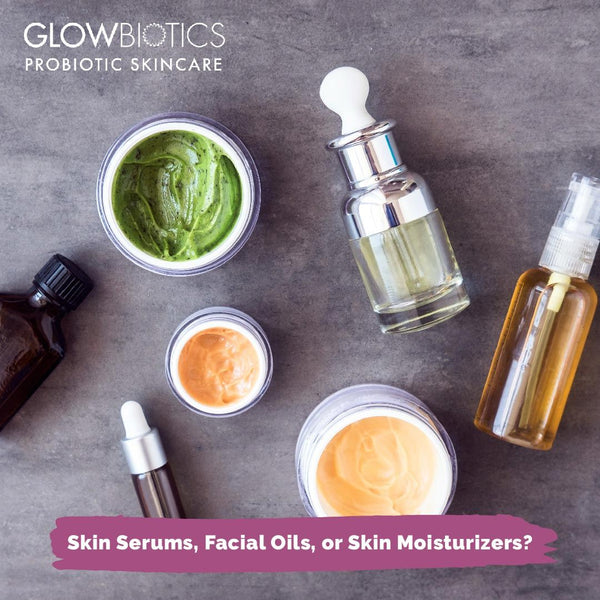 Skin Serums, Facial Oils, or Skin Moisturizers?