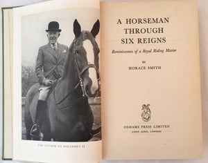 A Horsemen Through Six Reigns - Horace Smith