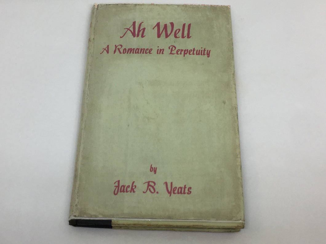 Jack B. Yeats - Ah Well, A Romance in Perpetuity - 1st Edition - 1942