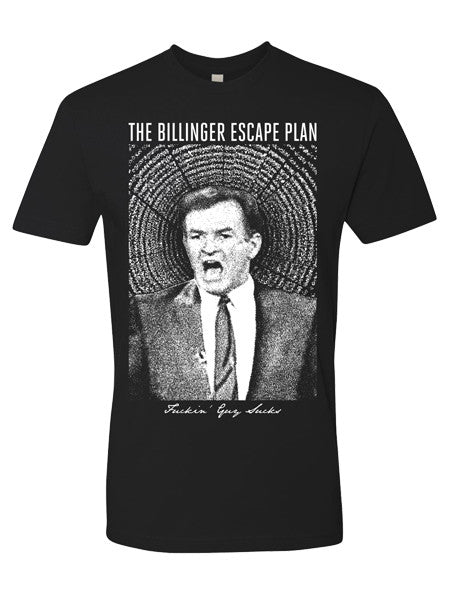 The Billinger Escape Plan - Fuckin' Guy Sucks Shirt - Merch Limited