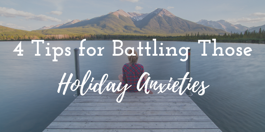 4 Tips for Battling Holiday Anxieties