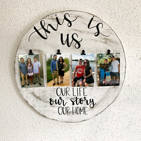 This Is Us Our Life Our Story Our Home - Round Sign With 4 Picture Clips