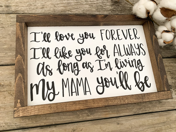 I'll Love You Forever, I'll Like You For Always, As Long As I'm Living, My Mama You'll Be Sign