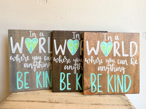 In A World Where You Can Be Anything Be Kind Sign