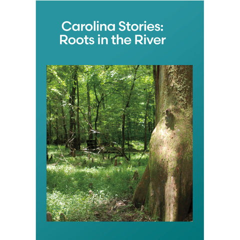 Carolina Stories: Roots in the River: The Story of Congaree National Park