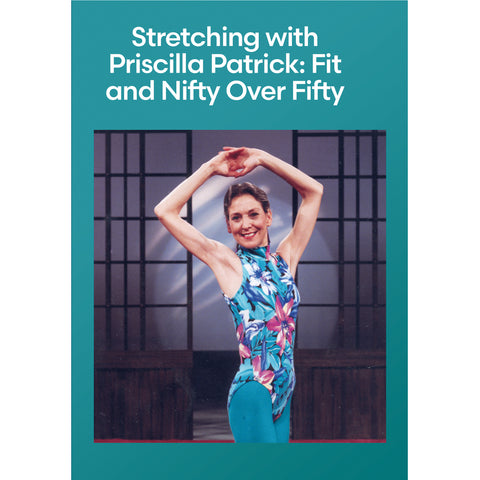Stretching with Priscilla Patrick: Fit and Nifty Over Fifty