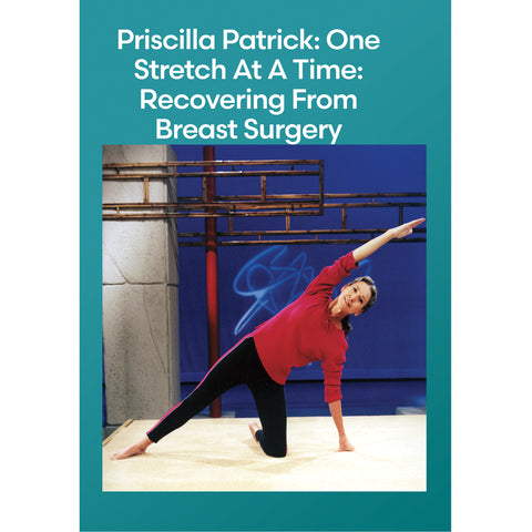 Priscilla Patrick Yoga Series: One Stretch At A Time: Recovering From Breast Surgery