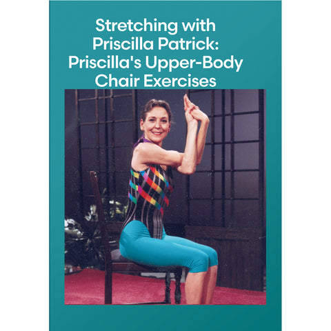 Stretching with Priscilla Patrick: Priscilla's Upper-Body Chair Exercises