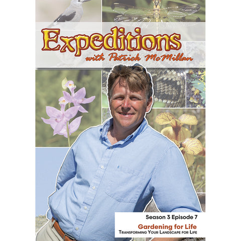 Expeditions with Patrick McMilian:  Gardening for Life – Transforming Your Landscape for Life