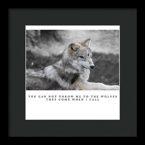 Throw Me To The Wolves - Framed Print