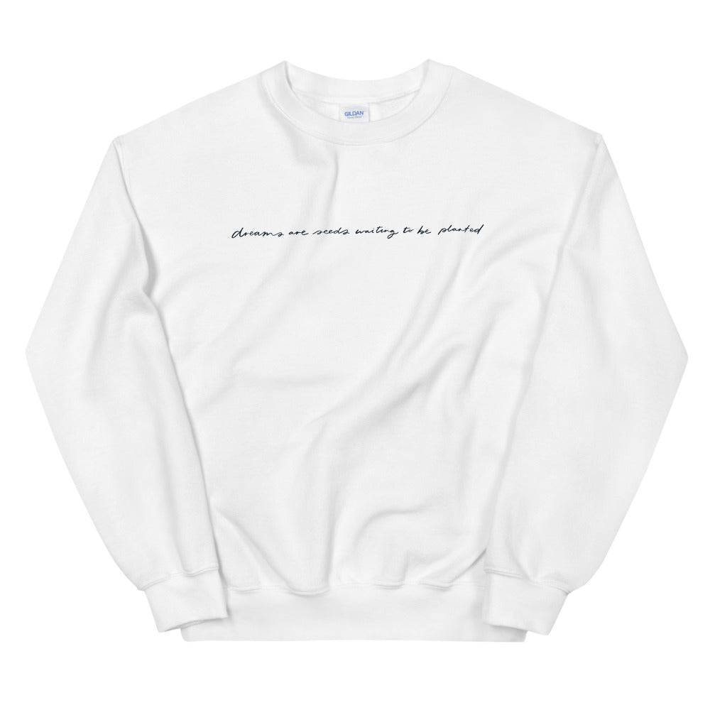 Dreams Are Seeds Waiting to Be Planted Sweater
