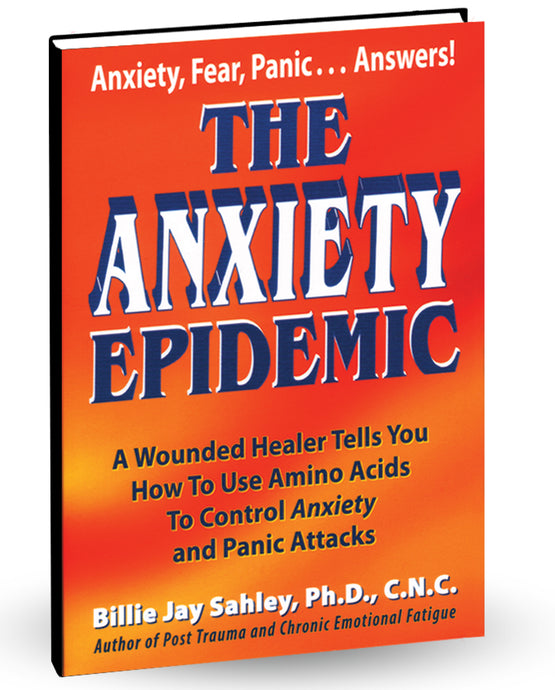 The Anxiety Epedemic by Billie J. Sahley, Ph.D., C.N.C.