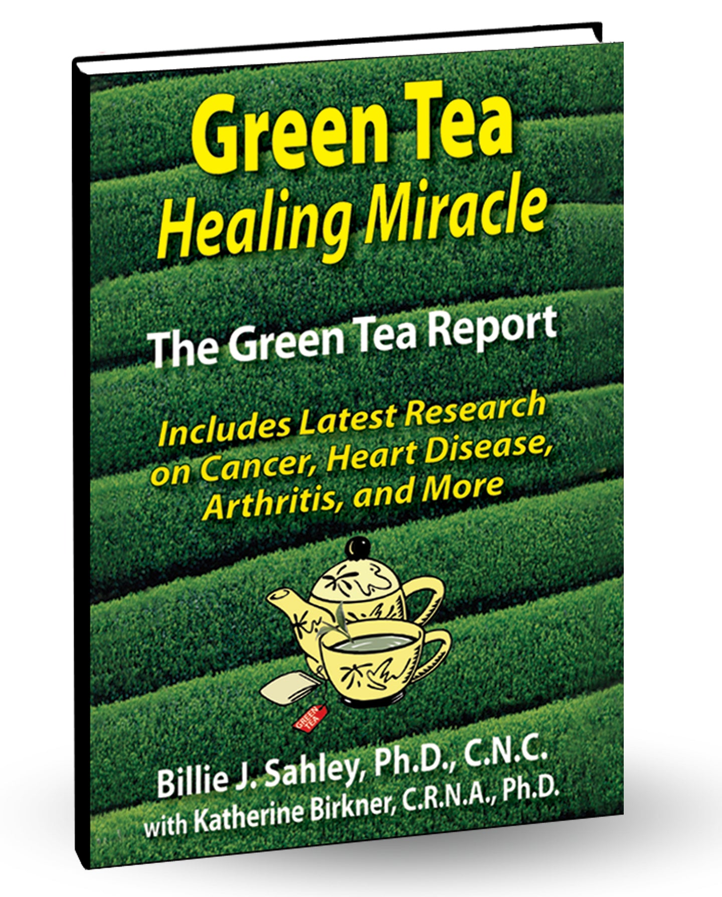 Green Tea Healing Miracle by Billie J. Sahley, Ph.D., C.N.C. with Katherine Birkner, C.R.N.A., Ph.D.