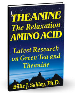 Theanine, The Relaxation Amino Acid by Dr. Billie J. Sahley, Ph.D., C.N.C.