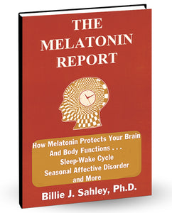 The Melatonin Report by Dr. Billie J. Sahley, Ph.D., C.N.C.