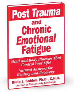 Post Trauma and Chronic Emotional Fatigue by Dr. Billie Sahley, Ph.D., C.N.C.