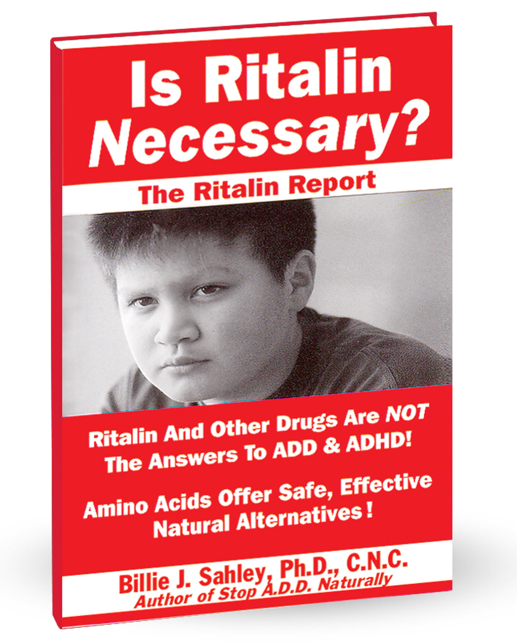 Is Ritalin Necessary? The Ritalin Report. by Dr. Billie J. Sahley, PhD, C.N.C.