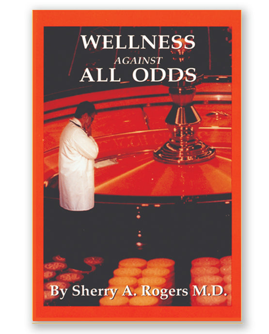 Wellness Against All Odds by Sherry A. Rogers, M.D.