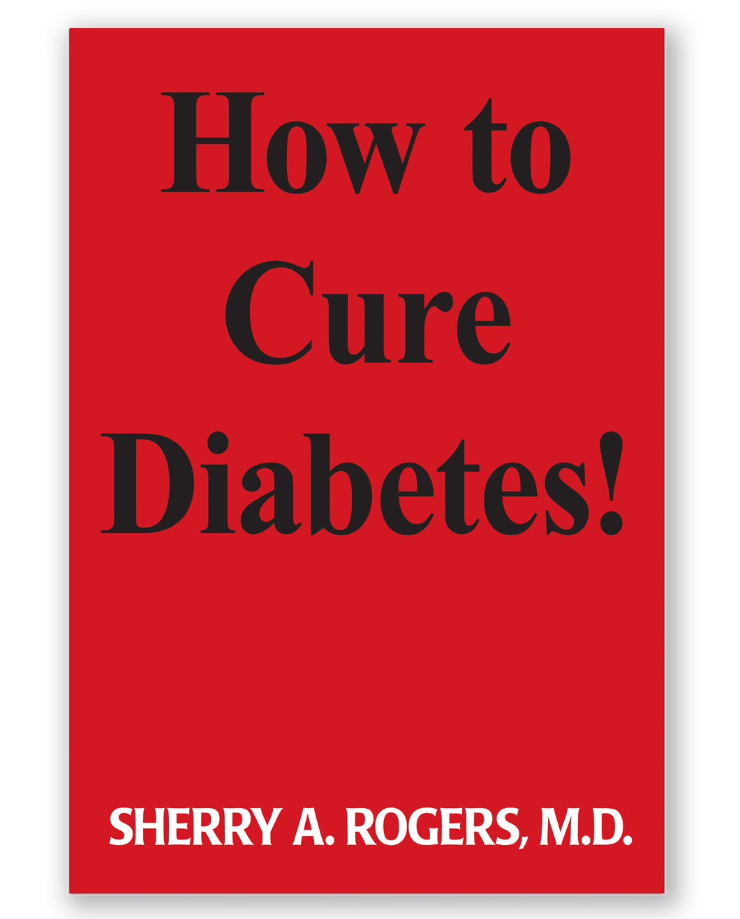 How to Cure Diabetes! by Sherry A. Rogers M.D.