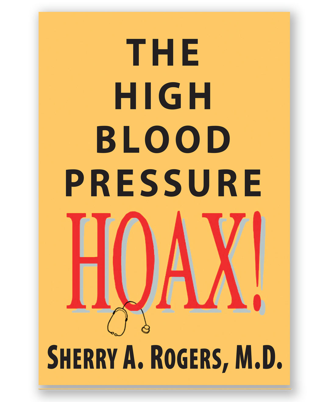 The High Blood Pressure Hoax! by Sherry A. Rogers, M.D.