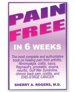 Pain Free in 6 Weeks by Sherry A. Rogers M.D.