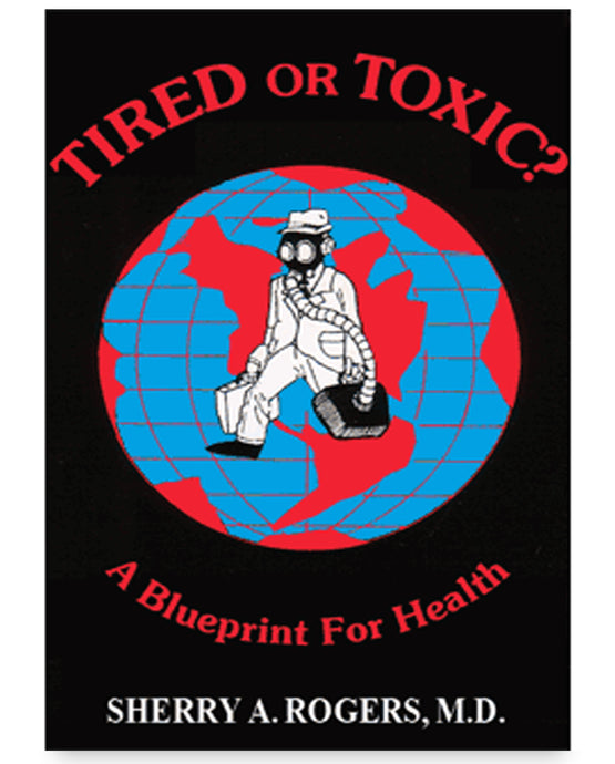 Tired or Toxic? A Blueprint for Health by Sherry A. Rogers, M.D.