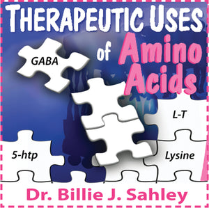 Therapeutic Uses of Amino Acids by Dr. Billie J. Sahley, Ph.D., C.N.C.