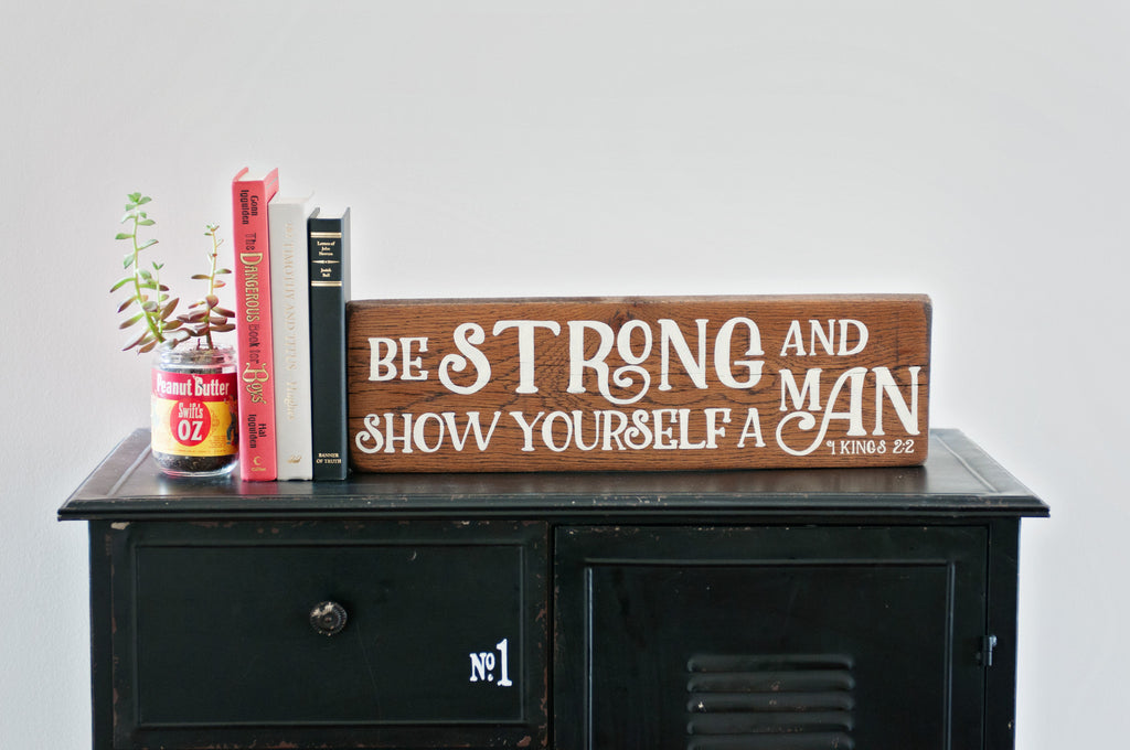 Show Yourself A Man 20x6 Wood Sign