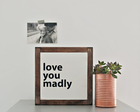 Love You Madly Wood Sign