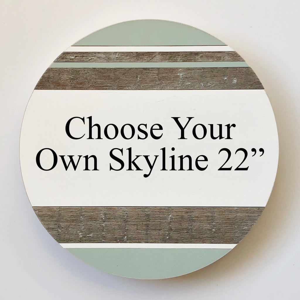 Choose Your Own Skyline :: Round Wood Sign 22""