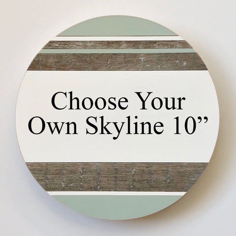 Choose Your Own Skyline :: Round Wood Sign 10""
