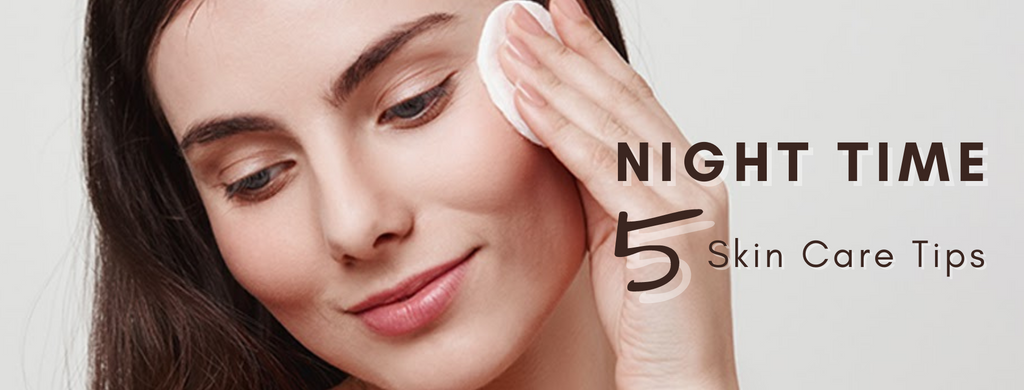 5 NIGHT TIME SKIN CARE TIPS