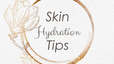 Skin Hydration Tips to Keep Your Skin Quenched