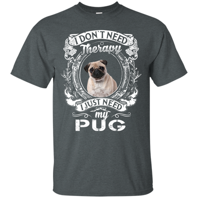 I JUST NEED - pug G200 Gildan Ultra Cotton T-Shirt