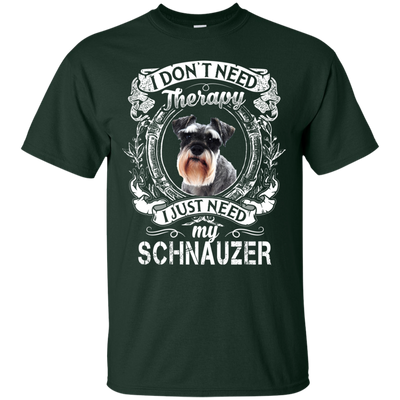 I JUST NEED - schnauzer G200 Gildan Ultra Cotton T-Shirt