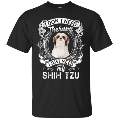 I JUST NEED - Shih tzu G200 Gildan Ultra Cotton T-Shirt
