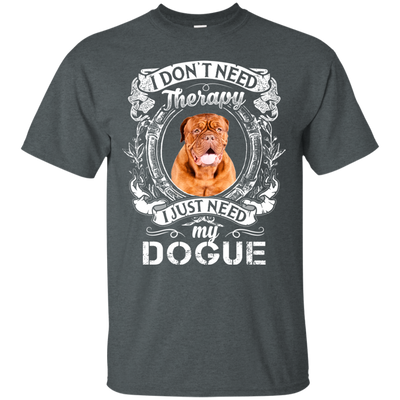 I JUST NEED - Dogue G200 Gildan Ultra Cotton T-Shirt